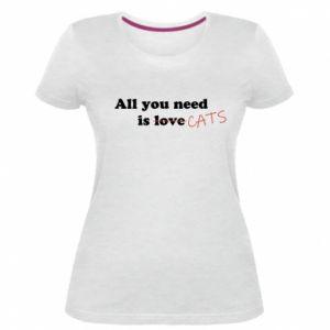 Damska premium koszulka All you need is cats