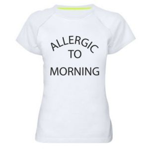 Women's sports t-shirt Allergic to morning