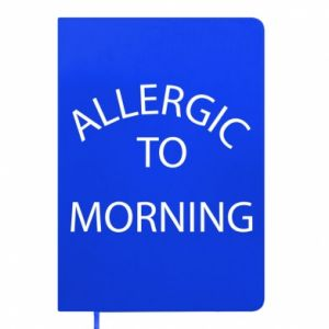 Notes Allergic to morning