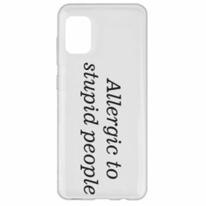 Samsung A31 Case Allergik to stupid people