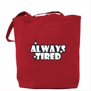 Bag Always tired