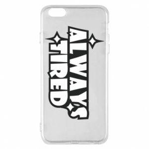 Phone case for iPhone 6 Plus/6S Plus Always tired