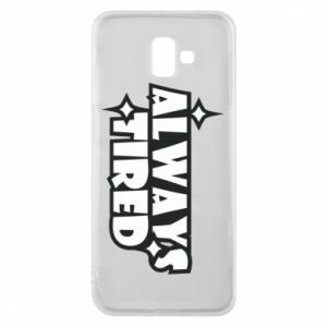 Phone case for Samsung J6 Plus 2018 Always tired