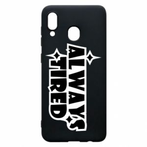 Phone case for Samsung A30 Always tired
