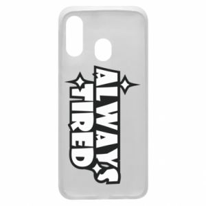 Phone case for Samsung A40 Always tired