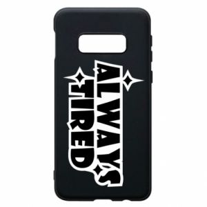 Phone case for Samsung S10e Always tired