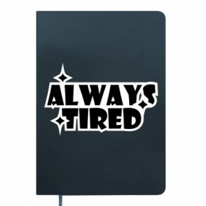 Notepad Always tired