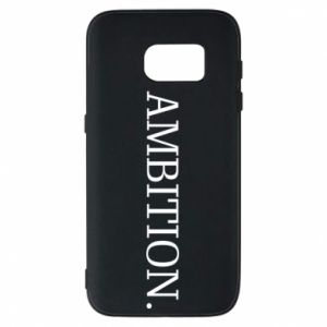 Phone case for Samsung S7 Ambition.