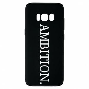 Phone case for Samsung S8 Ambition.