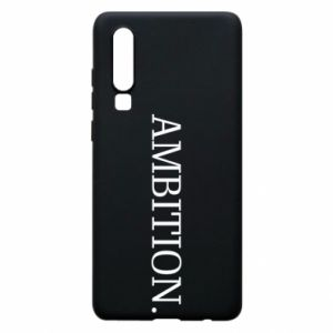 Phone case for Huawei P30 Ambition.