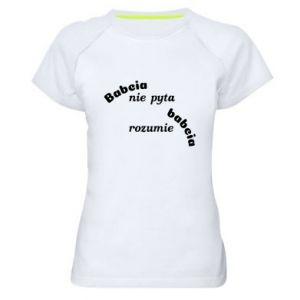 Damska koszulka sportowa Babcia nie pyta babcia rozumie