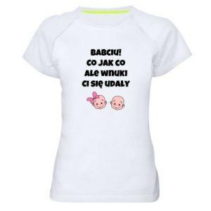 Damska koszulka sportowa Babciu! Co jak co ale wnuki Ci się udały