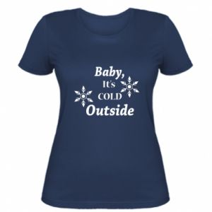 Women's t-shirt Baby it's cold outside