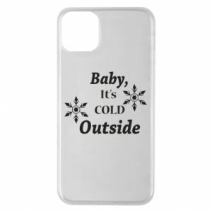iPhone 11 Pro Max Case Baby it's cold outside