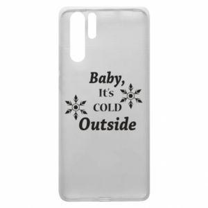 Huawei P30 Pro Case Baby it's cold outside