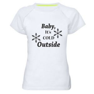 Women's sports t-shirt Baby it's cold outside