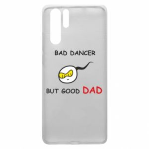 Huawei P30 Pro Case Bad dancer but good dad
