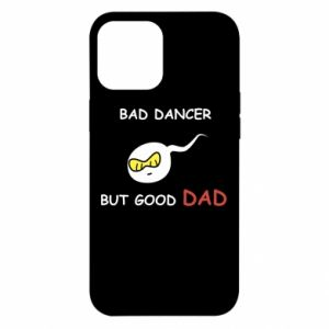 iPhone 12 Pro Max Case Bad dancer but good dad