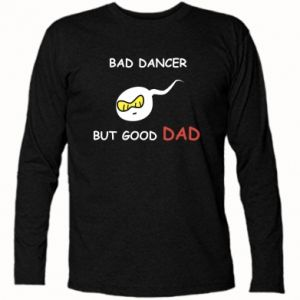 Long Sleeve T-shirt Bad dancer but good dad