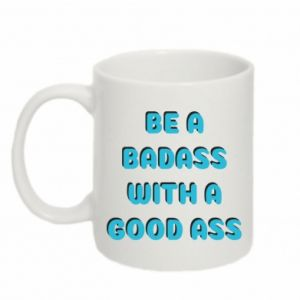 Mug 330ml Be a badass with a good ass