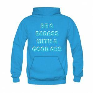 Bluza z kapturem dziecięca Be a badass with a good ass