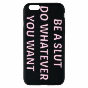 Etui na iPhone 6/6S Be a slut do whatewer you want