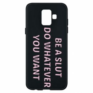 Etui na Samsung A6 2018 Be a slut do whatewer you want
