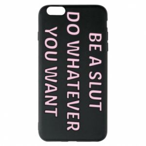 Etui na iPhone 6 Plus/6S Plus Be a slut do whatewer you want
