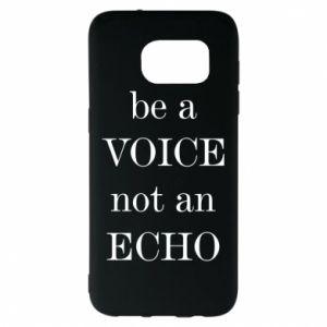 Samsung S7 EDGE Case Be a voice not an echo