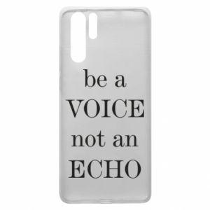 Huawei P30 Pro Case Be a voice not an echo
