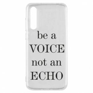 Huawei P20 Pro Case Be a voice not an echo