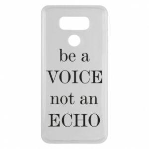 LG G6 Case Be a voice not an echo