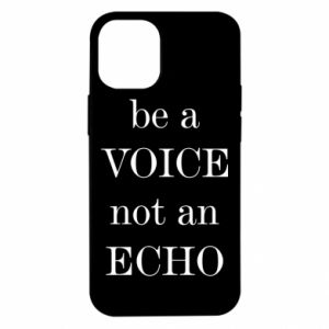 iPhone 12 Mini Case Be a voice not an echo