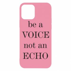 iPhone 12/12 Pro Case Be a voice not an echo