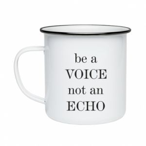 Enameled mug Be a voice not an echo