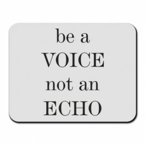 Mouse pad Be a voice not an echo