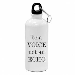 Water bottle Be a voice not an echo
