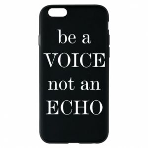 Phone case for iPhone 6/6S Be a voice not an echo