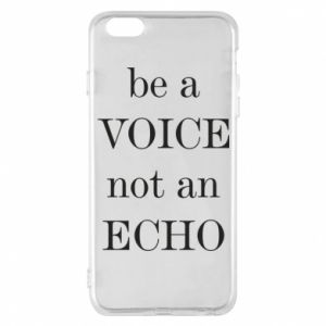 Phone case for iPhone 6 Plus/6S Plus Be a voice not an echo