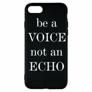 Phone case for iPhone 7 Be a voice not an echo