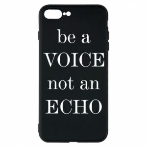 Phone case for iPhone 7 Plus Be a voice not an echo