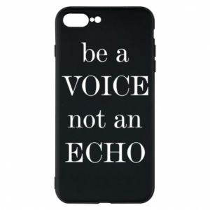 Phone case for iPhone 8 Plus Be a voice not an echo