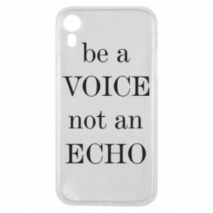 Phone case for iPhone XR Be a voice not an echo