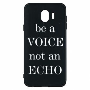 Phone case for Samsung J4 Be a voice not an echo