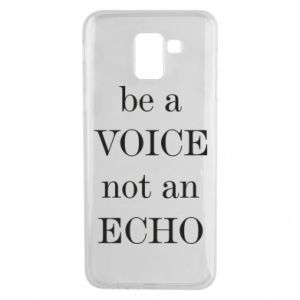 Phone case for Samsung J6 Be a voice not an echo