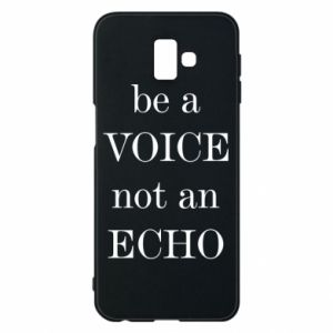 Phone case for Samsung J6 Plus 2018 Be a voice not an echo