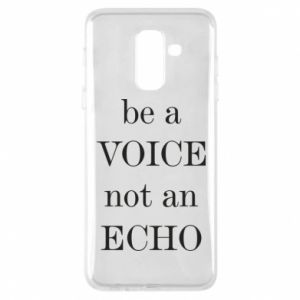 Phone case for Samsung A6+ 2018 Be a voice not an echo