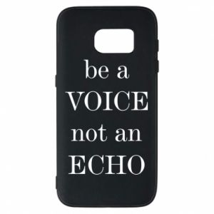 Phone case for Samsung S7 Be a voice not an echo