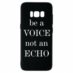 Phone case for Samsung S8 Be a voice not an echo