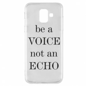 Phone case for Samsung A6 2018 Be a voice not an echo